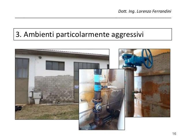 16 3. Ambienti particolarmente aggressivi Dott. Ing. Lorenzo Ferrandini __________________________________________________...
