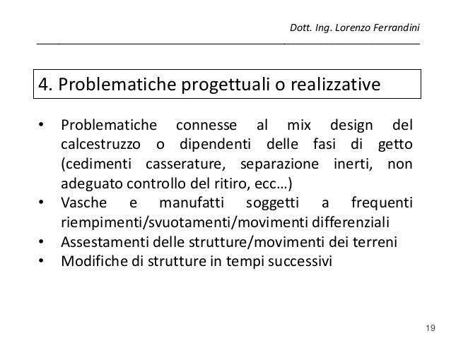 19 4. Problematiche progettuali o realizzative • Problematiche connesse al mix design del calcestruzzo o dipendenti delle ...