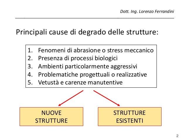 2 1. Fenomeni di abrasione o stress meccanico 2. Presenza di processi biologici 3. Ambienti particolarmente aggressivi 4. ...