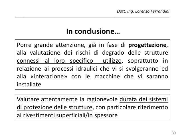 30 Porre grande attenzione, già in fase di progettazione, alla valutazione dei rischi di degrado delle strutture connessi ...