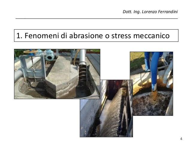 4 1. Fenomeni di abrasione o stress meccanico Dott. Ing. Lorenzo Ferrandini ______________________________________________...