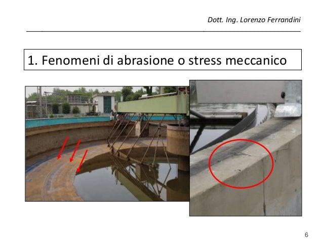 6 1. Fenomeni di abrasione o stress meccanico Dott. Ing. Lorenzo Ferrandini ______________________________________________...