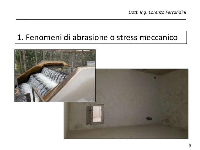 9 1. Fenomeni di abrasione o stress meccanico Dott. Ing. Lorenzo Ferrandini ______________________________________________...