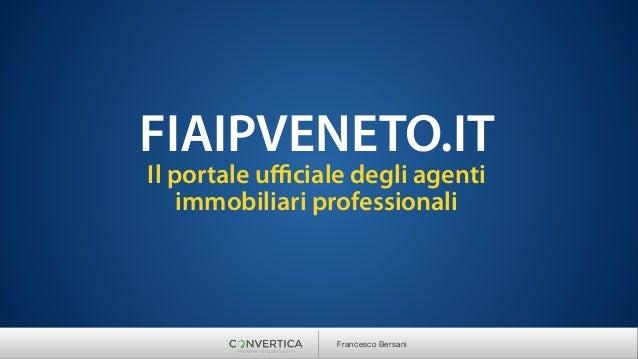FIAIPVENETO.IT Il portale ufficiale degli agenti immobiliari professionali Francesco Bersani