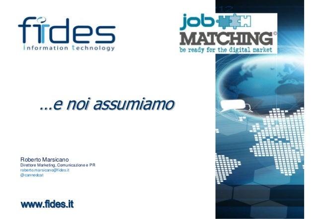 …e noi assumiamo  Roberto Marsicano Direttore Marketing, Comunicazione e PR roberto.marsicano@fides.it @cannedcat  www.fid...