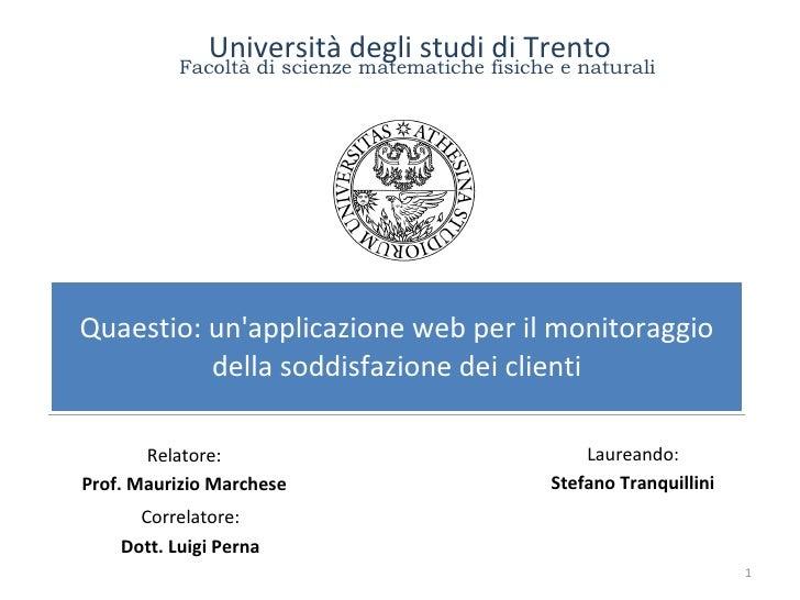 Quaestio: un'applicazione web per il monitoraggio della soddisfazione dei clienti Laureando: Stefano Tranquillini Universi...