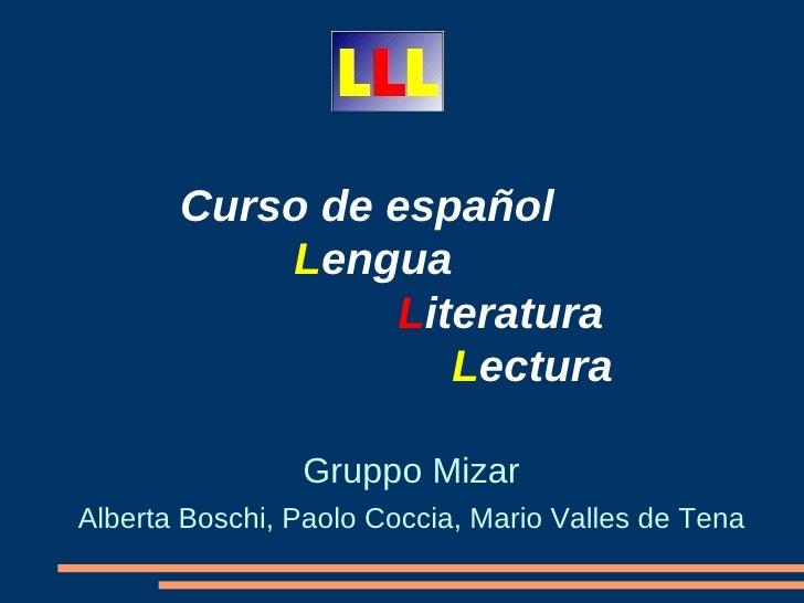 <ul>Curso de espa ñol  L engua L iteratura L ectura </ul><ul>Gruppo Mizar <li>Alberta Boschi, Paolo Coccia, Mario Valles d...