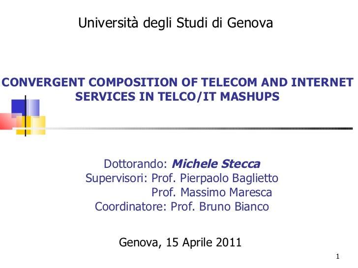 CONVERGENT COMPOSITION OF TELECOM AND INTERNET SERVICES IN TELCO/IT MASHUPS Genova, 15 Aprile 2011 Università degli Studi ...