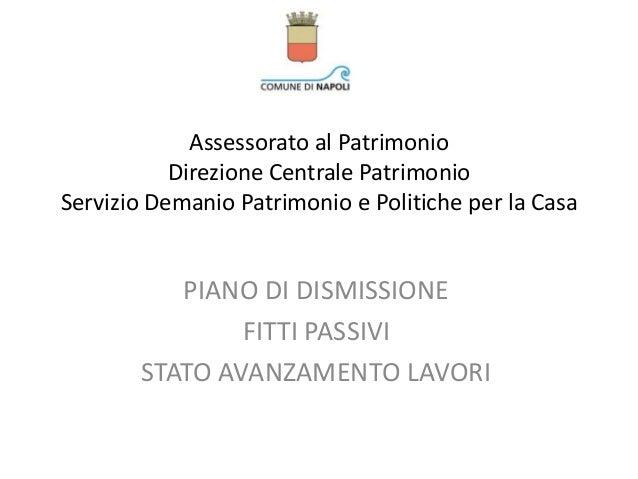 Assessorato al Patrimonio Direzione Centrale Patrimonio Servizio Demanio Patrimonio e Politiche per la Casa PIANO DI DISMI...
