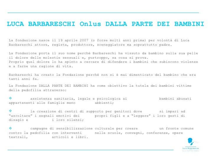 LUCA BARBARESCHI Onlus DALLA PARTE DEI BAMBINI La fondazione nasce il 19 aprile 2007 (o forse molti anni prima) per volont...