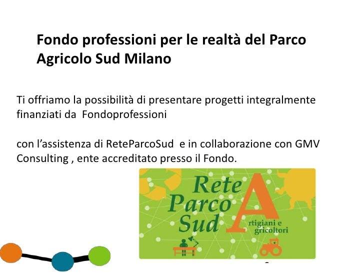 Fondo professioni per le realtà del Parco    Agricolo Sud MilanoTi offriamo la possibilità di presentare progetti integral...