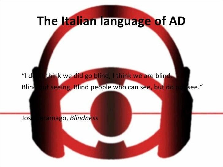"The Italian language of AD <ul><li>"" I don't think we did go blind, I think we are blind.  </li></ul><ul><li>Blind but see..."