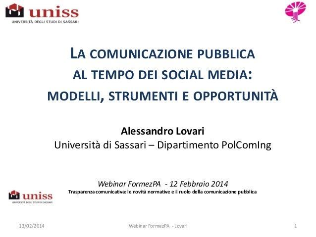 LA COMUNICAZIONE PUBBLICA AL TEMPO DEI SOCIAL MEDIA: MODELLI, STRUMENTI E OPPORTUNITÀ Alessandro Lovari Università di Sass...