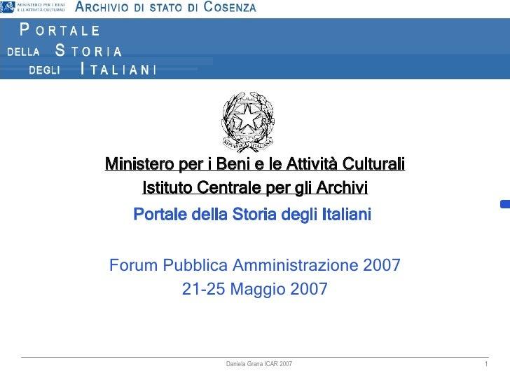 Daniela Grana ICAR 2007 Ministero per i Beni e le Attività Culturali Istituto Centrale per gli Archivi Portale della Stori...