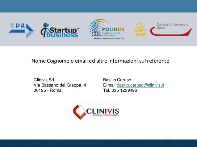 Nome Cognome e email ed altre informazioni sul referente Clinivis Srl Via Bassano del Grappa, 4 00195 - Roma Basilio Carus...