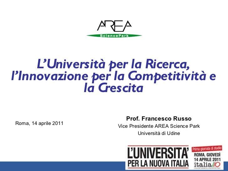 L' U n iversità per la Ricerca, l 'I n novazione per la Competitività e la Crescita Roma, 14 aprile 2011 Prof. Francesco R...