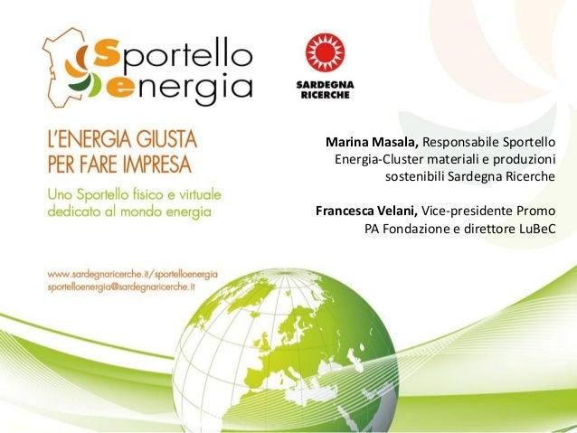 Marina Masala, Responsabile Sportello Energia-Cluster materiali e produzioni sostenibili Sardegna Ricerche  Francesca Vela...
