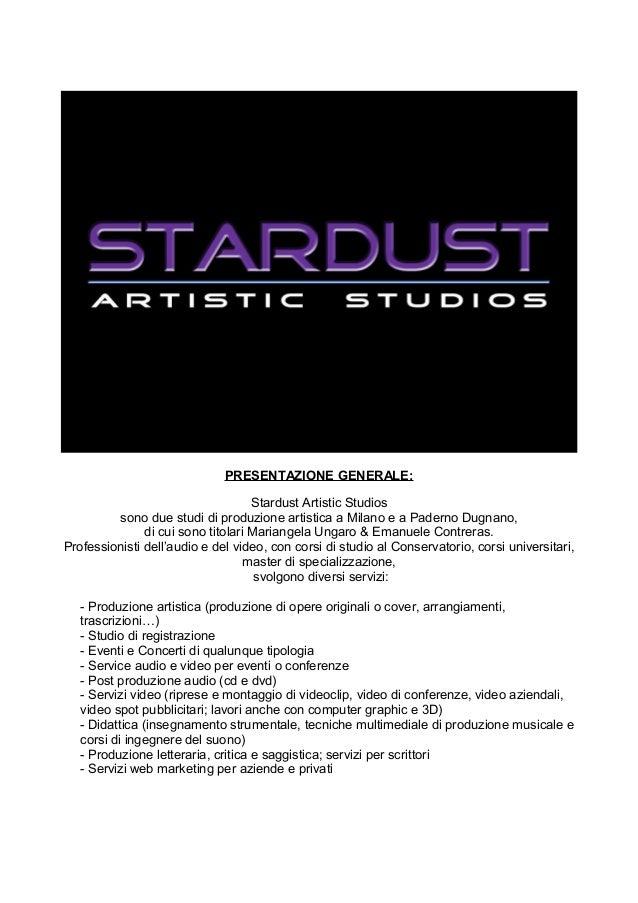 PRESENTAZIONE GENERALE: Stardust Artistic Studios sono due studi di produzione artistica a Milano e a Paderno Dugnano, di ...
