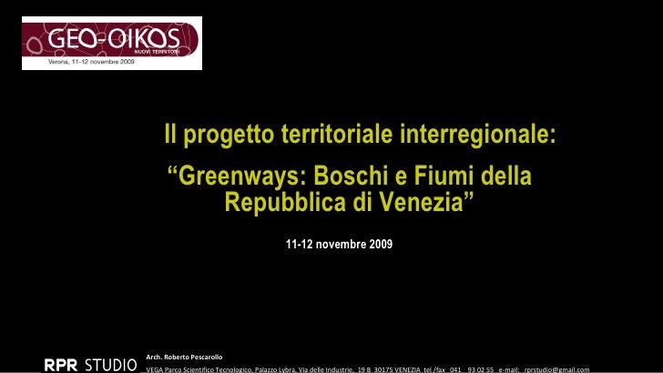 """11-12 novembre 2009 Il progetto territoriale interregionale: """" Greenways: Boschi e Fiumi della Repubblica di Venezia"""" Arch..."""