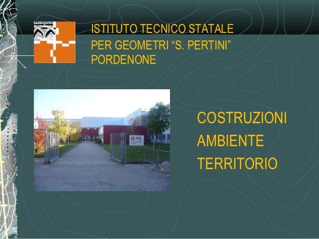 """ISTITUTO TECNICO STATALEPER GEOMETRI """"S. PERTINI""""PORDENONE                  COSTRUZIONI                  AMBIENTE         ..."""