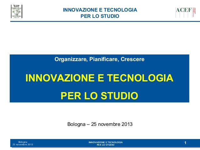 INNOVAZIONE E TECNOLOGIA PER LO STUDIO  Organizzare, Pianificare, Crescere  INNOVAZIONE E TECNOLOGIA PER LO STUDIO Bologna...