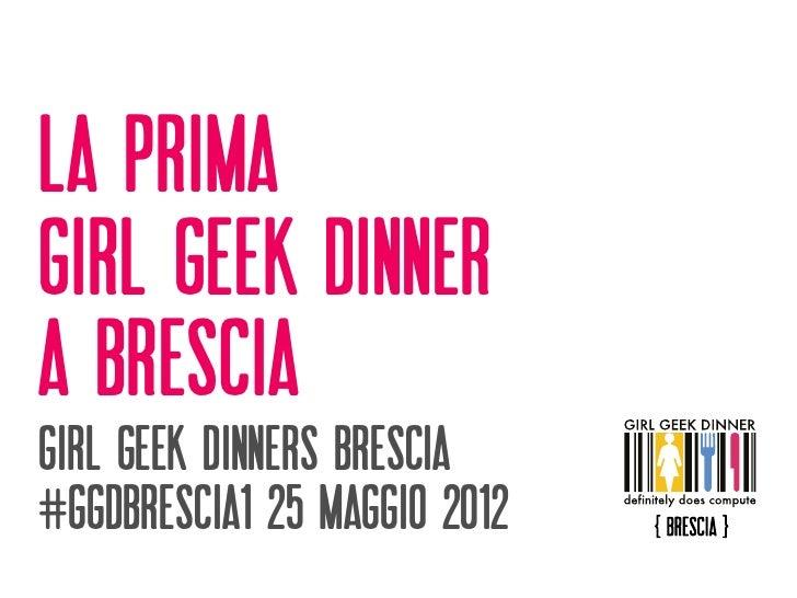 la primagirl geek dinnera bresciaGIRL GEEK DINNERS BRESCIa#ggdbrescia1 25 maggio 2012