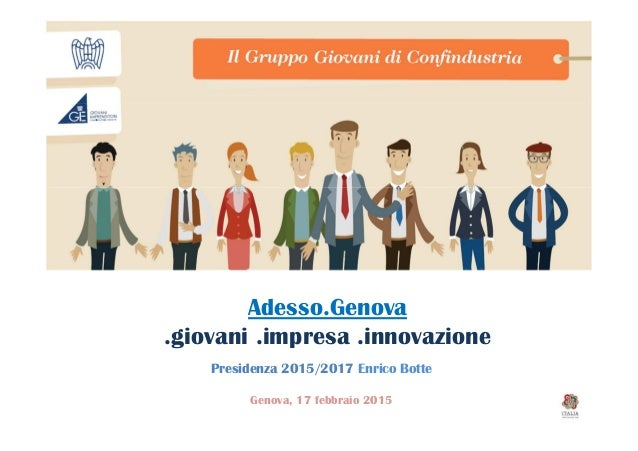 Adesso.Genova .giovani .impresa .innovazione Presidenza 2015/2017 Enrico Botte Genova, 17 febbraio 2015