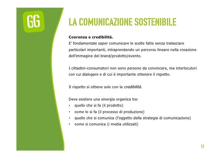 La comunicazione sostenibileCoerenza e credibilità.E' fondamentale saper comunicare le scelte fatte senza tralasciareparti...