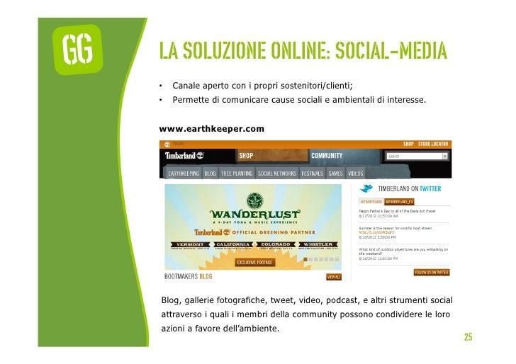 La soluzione online: social-media•   Canale aperto con i propri sostenitori/clienti;•   Permette di comunicare cause soc...
