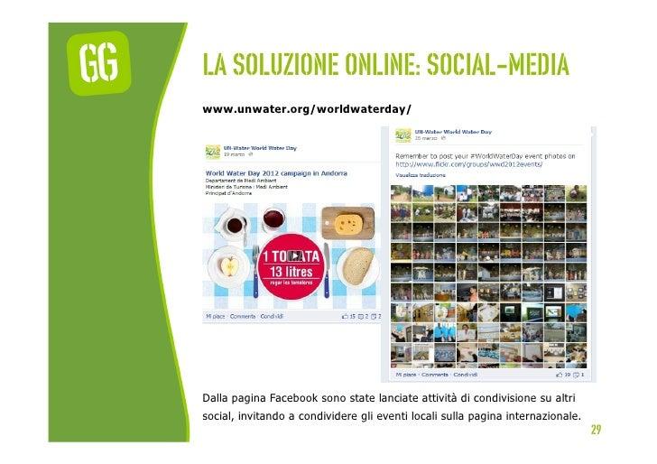 La soluzione online: social-mediawww.unwater.org/worldwaterday/Dalla pagina Facebook sono state lanciate attività di condi...