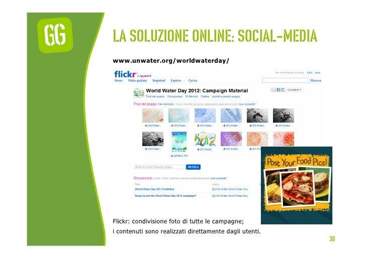 La soluzione online: social-mediawww.unwater.org/worldwaterday/Flickr: condivisione foto di tutte le campagne;i contenuti ...
