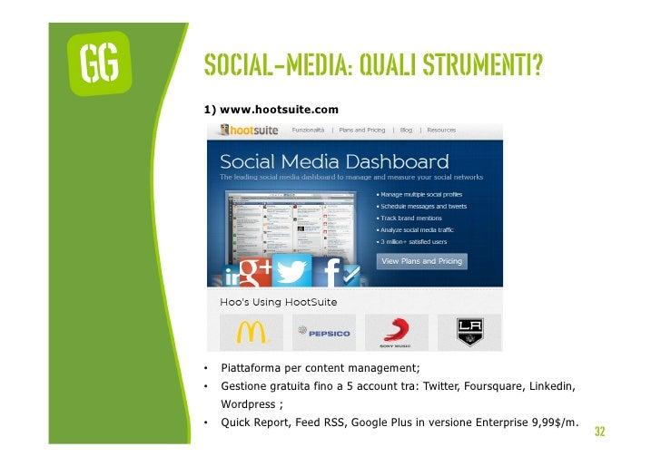 Social-media: quali strumenti?1) www.hootsuite.com•   Piattaforma per content management;•   Gestione gratuita fino a 5 ...