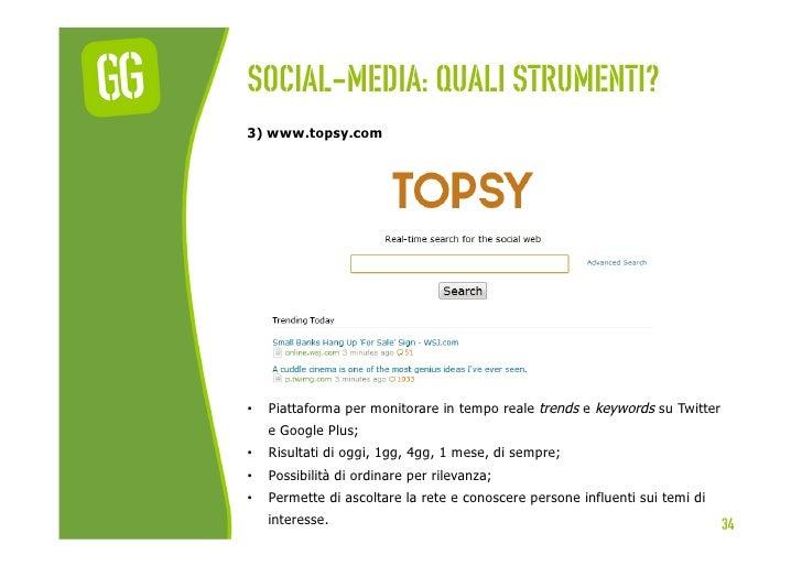Social-media: quali strumenti?3) www.topsy.com•   Piattaforma per monitorare in tempo reale trends e keywords su Twitter ...