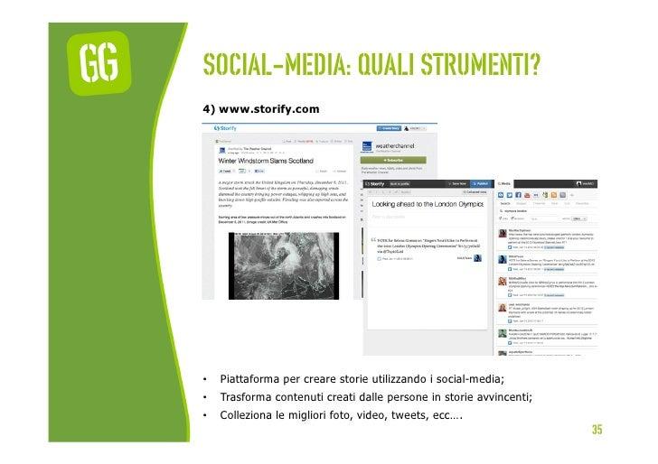 Social-media: quali strumenti?4) www.storify.com•   Piattaforma per creare storie utilizzando i social-media;•   Trasfor...