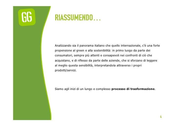 RIASSUMENDO…Analizzando sia il panorama italiano che quello internazionale, c'è una fortepropensione al green e alla soste...