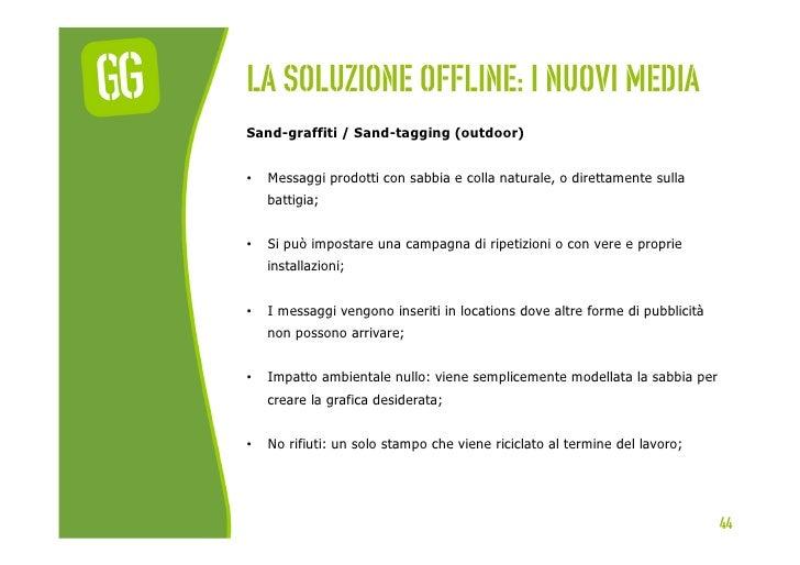 La soluzione offline: I nuovi mediaSand-graffiti / Sand-tagging (outdoor)•   Messaggi prodotti con sabbia e colla natural...