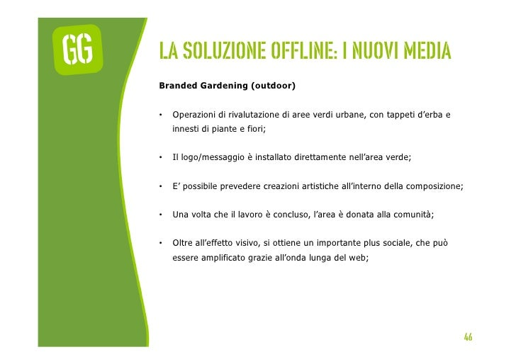 La soluzione offline: I nuovi mediaBranded Gardening (outdoor)•   Operazioni di rivalutazione di aree verdi urbane, con t...