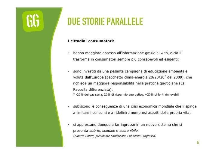 Due storie paralleleI cittadini-consumatori:•   hanno maggiore accesso all'informazione grazie al web, e ciò li     trasf...