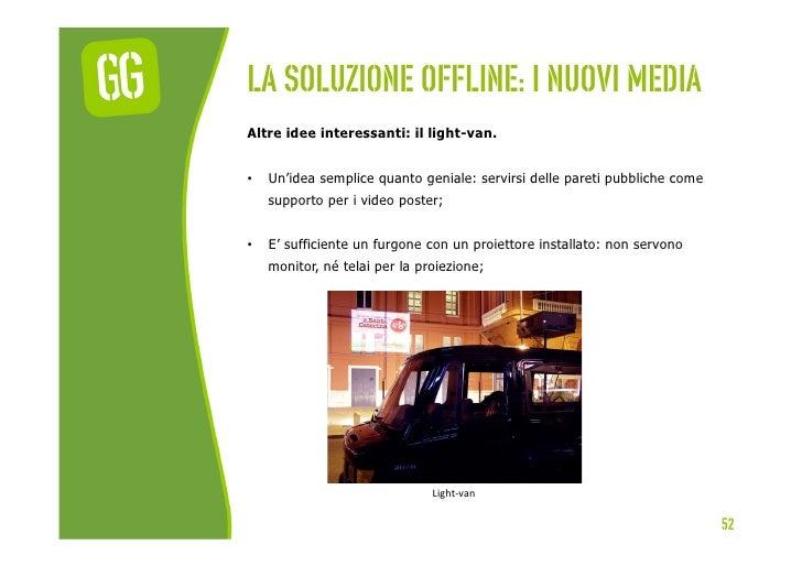 La soluzione offline: I nuovi mediaAltre idee interessanti: il light-van.•   Un'idea semplice quanto geniale: servirsi de...