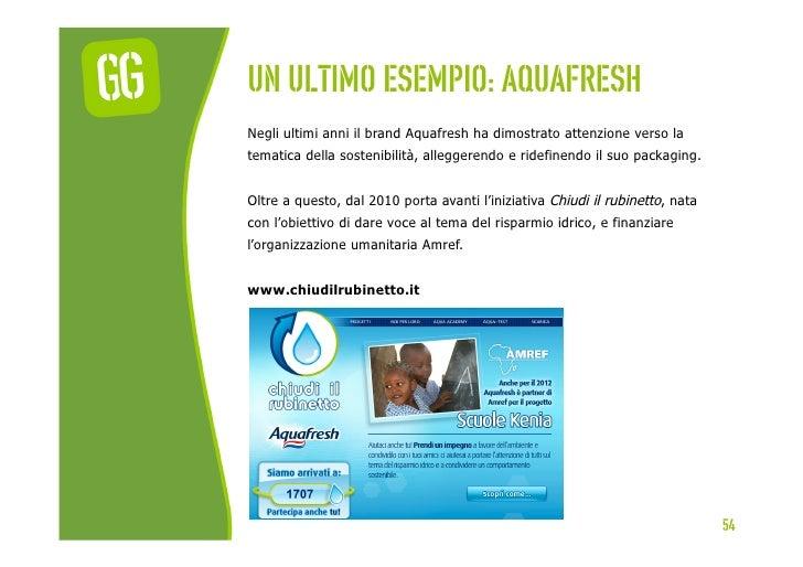 Un ultimo esempio: aquafreshNegli ultimi anni il brand Aquafresh ha dimostrato attenzione verso latematica della sostenibi...