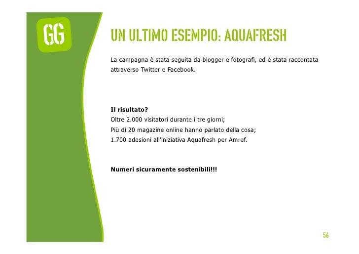 Un ultimo esempio: aquafreshLa campagna è stata seguita da blogger e fotografi, ed è stata raccontataattraverso Twitter e ...
