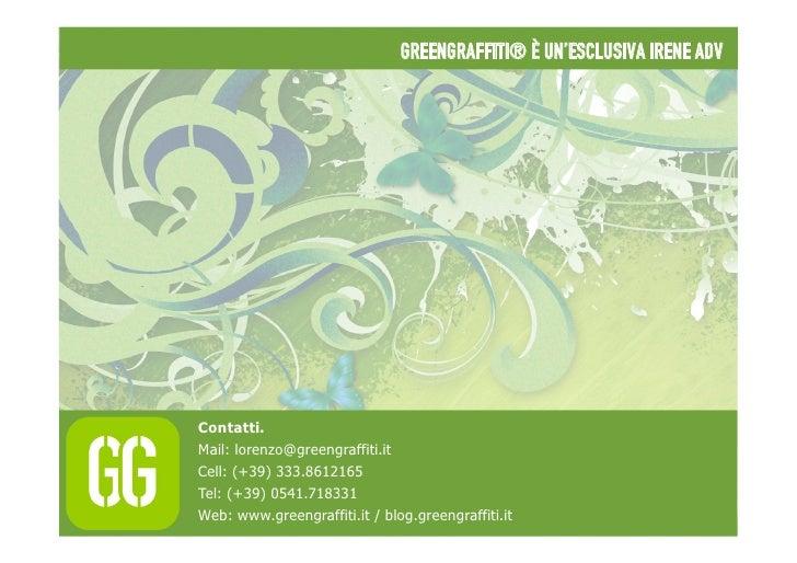 GreenGraffiti® è un'esclusiva Irene AdvContatti.Mail: lorenzo@greengraffiti.itCell: (+39) 333.8612165Tel: (+39) 0541.71833...