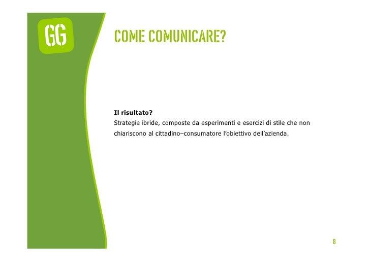Come comunicare?Il risultato?Strategie ibride, composte da esperimenti e esercizi di stile che nonchiariscono al cittadino...