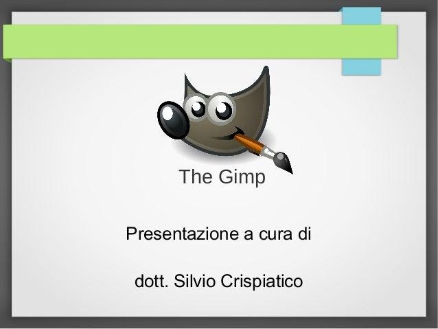 Presentazione a cura di dott. Silvio Crispiatico The Gimp