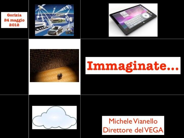 Gorizia24 maggio  2012            Immaginate...               Michele Vianello              Direttore del VEGA
