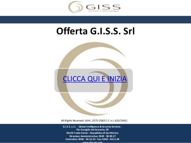 Offerta G.I.S.S. Srl  CLICCA QUI E INIZIA All Rights Reserved -(Artt. 2575-2583 C.C. e L.633/1941)  G.I.S.S. s.r.l. - Glob...