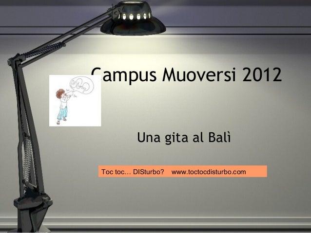 Campus Muoversi 2012Una gita al BalìToc toc… DISturbo? www.toctocdisturbo.com