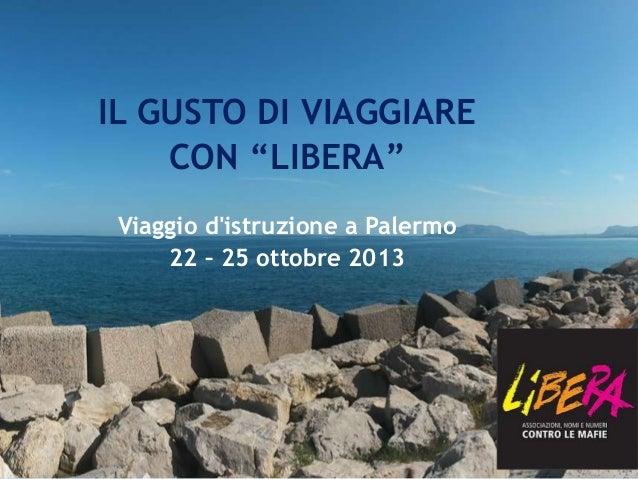 """IL GUSTO DI VIAGGIARE CON """"LIBERA"""" Viaggio d'istruzione a Palermo 22 – 25 ottobre 2013"""