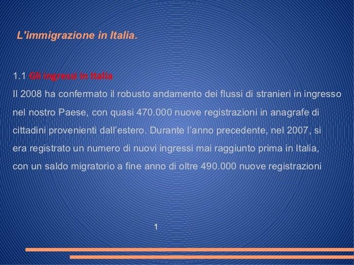 1.1 Gli ingressi in Italia Il 2008 ha confermato il robusto andamento dei flussi di stranieri in ingresso nel nostro Paese...