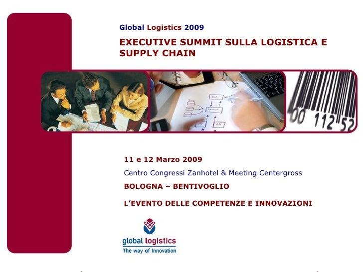 Global  Logistics  2009 EXECUTIVE SUMMIT SULLA LOGISTICA E SUPPLY CHAIN 11 e 12 Marzo 2009 Centro Congressi Zanhotel & Mee...